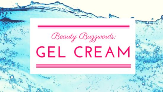 Beauty Buzzwords: Gel Cream